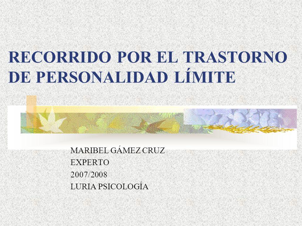 RECORRIDO POR EL TRASTORNO DE PERSONALIDAD LÍMITE MARIBEL GÁMEZ CRUZ EXPERTO 2007/2008 LURIA PSICOLOGÍA