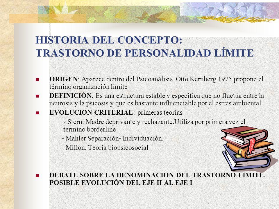 HISTORIA DEL CONCEPTO: TRASTORNO DE PERSONALIDAD LÍMITE ORIGEN: Aparece dentro del Psicoanálisis. Otto Kernberg 1975 propone el término organización l