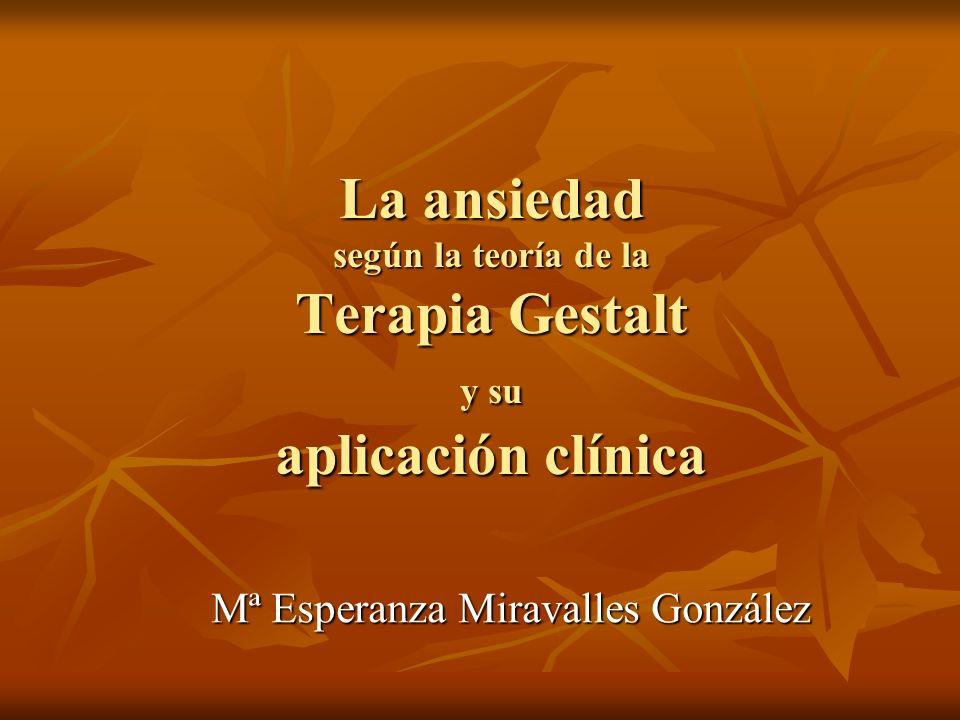 La ansiedad según la teoría de la Terapia Gestalt y su aplicación clínica Mª Esperanza Miravalles González