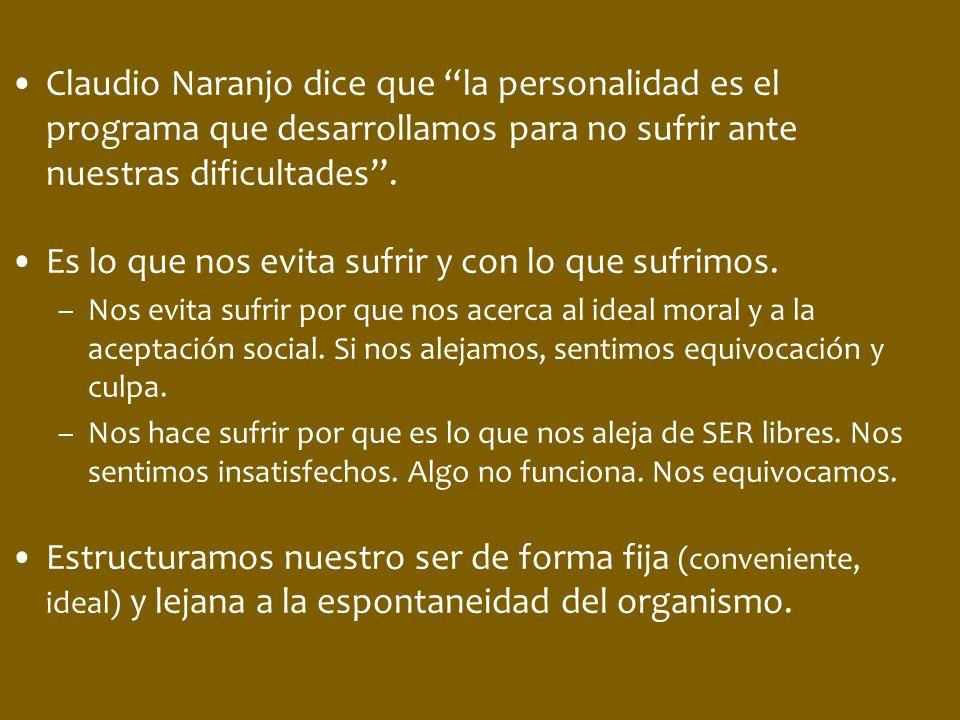 Claudio Naranjo dice que la personalidad es el programa que desarrollamos para no sufrir ante nuestras dificultades. Es lo que nos evita sufrir y con