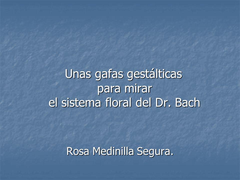 Unas gafas gestálticas para mirar el sistema floral del Dr. Bach Unas gafas gestálticas para mirar el sistema floral del Dr. Bach Rosa Medinilla Segur