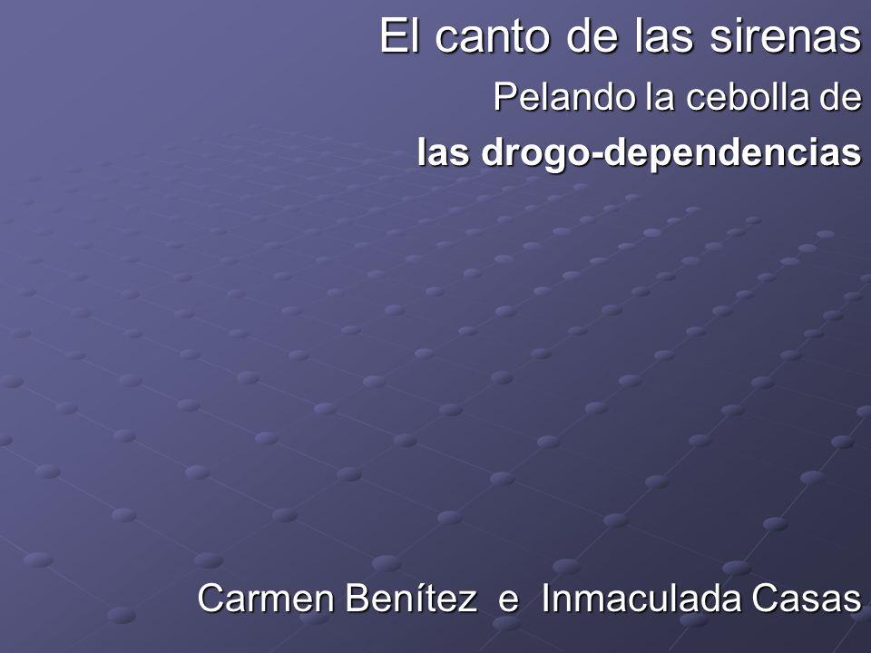 El canto de las sirenas Pelando la cebolla de las drogo-dependencias Carmen Benítez e Inmaculada Casas
