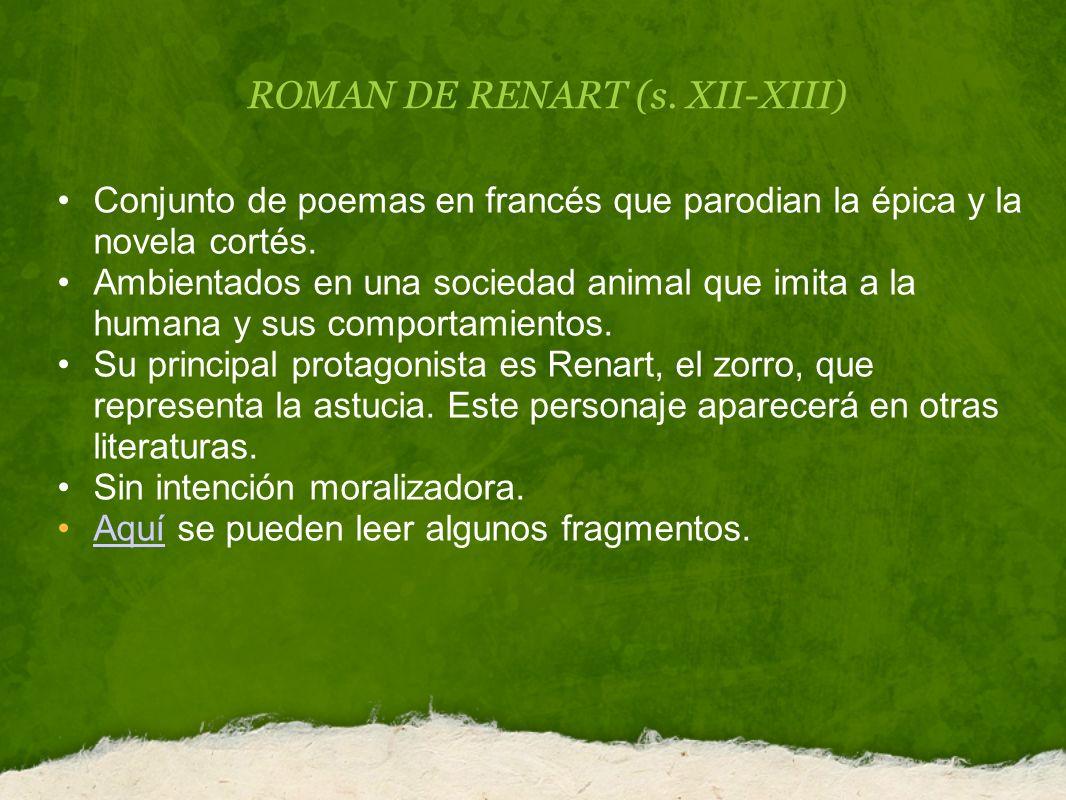 ROMAN DE RENART (s. XII-XIII) Conjunto de poemas en francés que parodian la épica y la novela cortés. Ambientados en una sociedad animal que imita a l