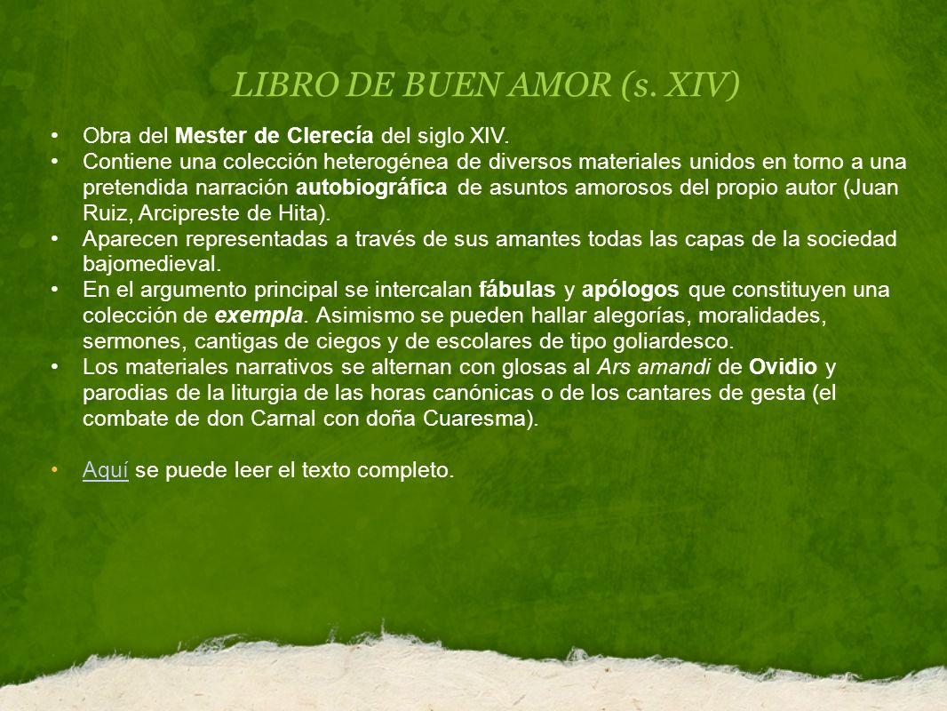 LIBRO DE BUEN AMOR (s. XIV) Obra del Mester de Clerecía del siglo XIV. Contiene una colección heterogénea de diversos materiales unidos en torno a una