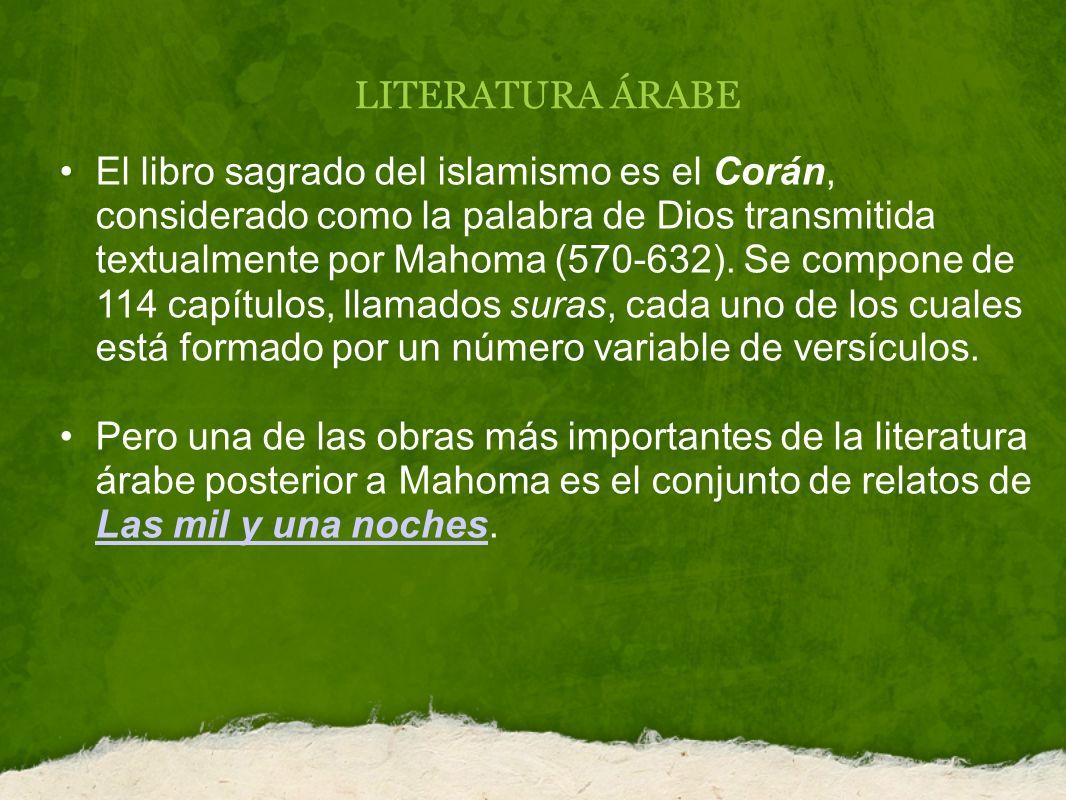 LITERATURA ÁRABE El libro sagrado del islamismo es el Corán, considerado como la palabra de Dios transmitida textualmente por Mahoma (570-632). Se com