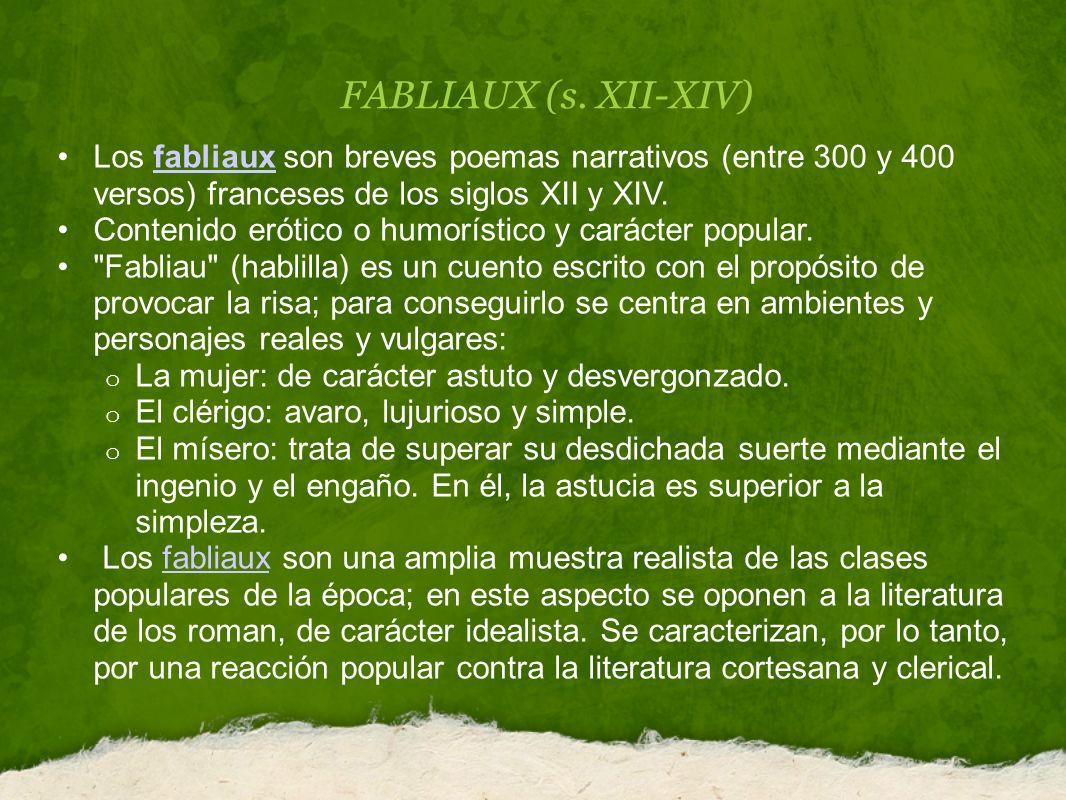 FABLIAUX (s. XII-XIV) Los fabliaux son breves poemas narrativos (entre 300 y 400 versos) franceses de los siglos XII y XIV.fabliaux Contenido erótico
