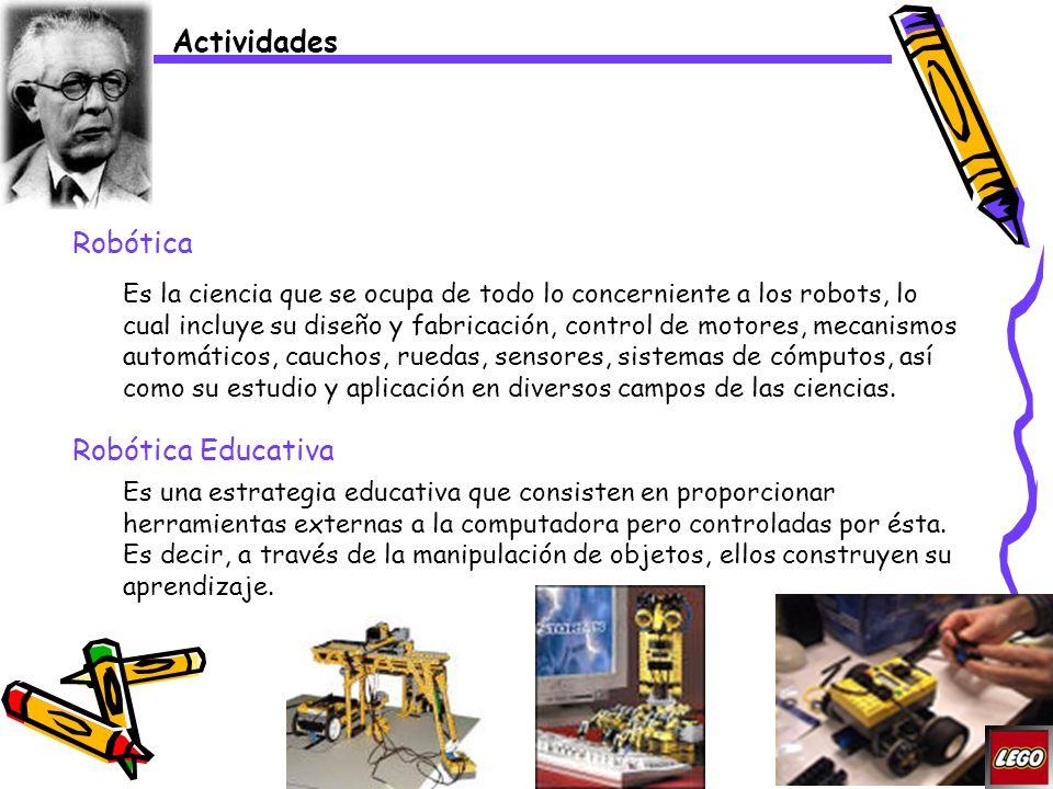 Actividades Robótica Es la ciencia que se ocupa de todo lo concerniente a los robots, lo cual incluye su diseño y fabricación, control de motores, mec
