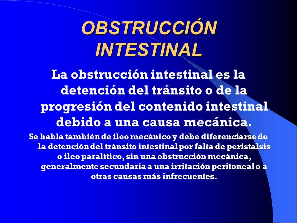 OBSTRUCCIÓN INTESTINAL La obstrucción intestinal es la detención del tránsito o de la progresión del contenido intestinal debido a una causa mecánica.