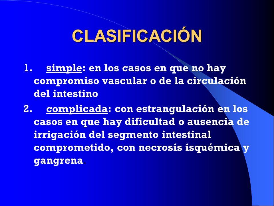 CLASIFICACIÓN 1. simple: en los casos en que no hay compromiso vascular o de la circulación del intestino 2. complicada: con estrangulación en los cas
