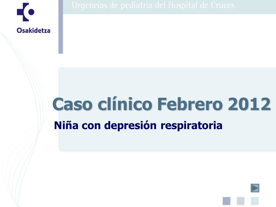 Niña con depresión respiratoria Caso clínico Febrero 2012