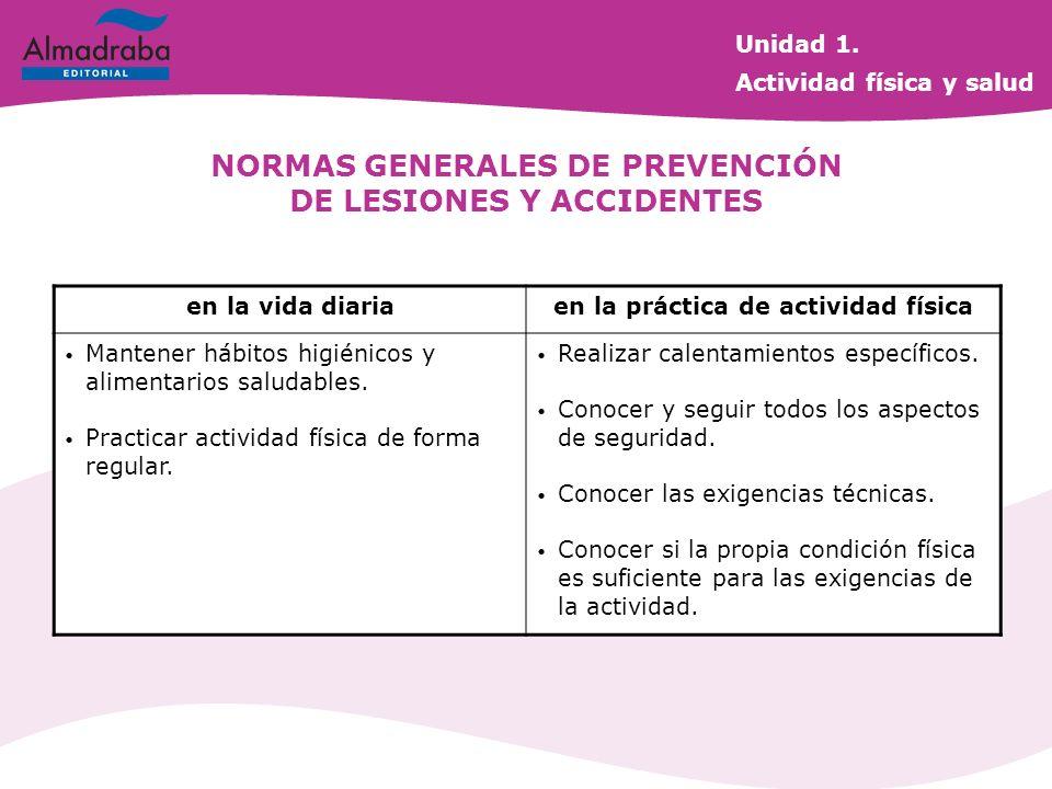 NORMAS GENERALES DE PREVENCIÓN DE LESIONES Y ACCIDENTES en la vida diariaen la práctica de actividad física Mantener hábitos higiénicos y alimentarios