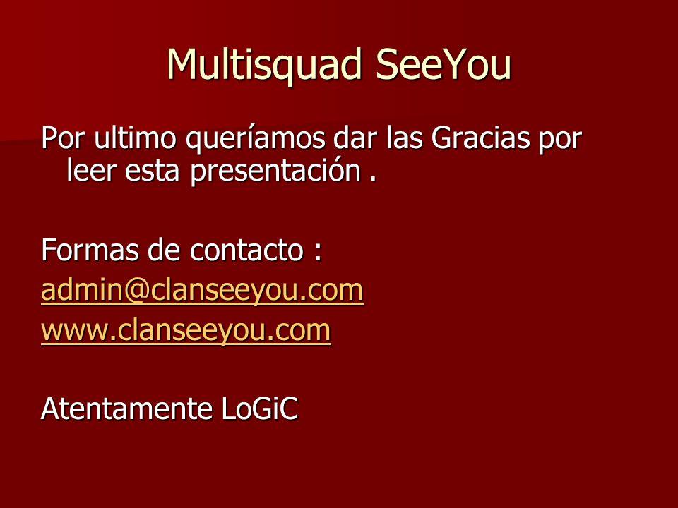 Multisquad SeeYou Por ultimo queríamos dar las Gracias por leer esta presentación. Formas de contacto : admin@clanseeyou.com www.clanseeyou.com Atenta