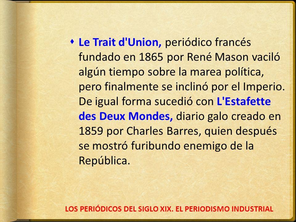 LOS PERIÓDICOS DEL SIGLO XIX. EL PERIODISMO INDUSTRIAL Le Trait d'Union, periódico francés fundado en 1865 por René Mason vaciló algún tiempo sobre la