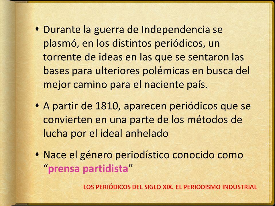 LOS PERIÓDICOS DEL SIGLO XIX. EL PERIODISMO INDUSTRIAL Durante la guerra de Independencia se plasmó, en los distintos periódicos, un torrente de ideas
