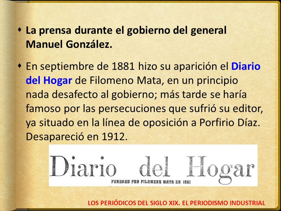LOS PERIÓDICOS DEL SIGLO XIX. EL PERIODISMO INDUSTRIAL La prensa durante el gobierno del general Manuel González. En septiembre de 1881 hizo su aparic