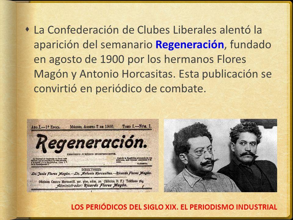 LOS PERIÓDICOS DEL SIGLO XIX. EL PERIODISMO INDUSTRIAL La Confederación de Clubes Liberales alentó la aparición del semanario Regeneración, fundado en