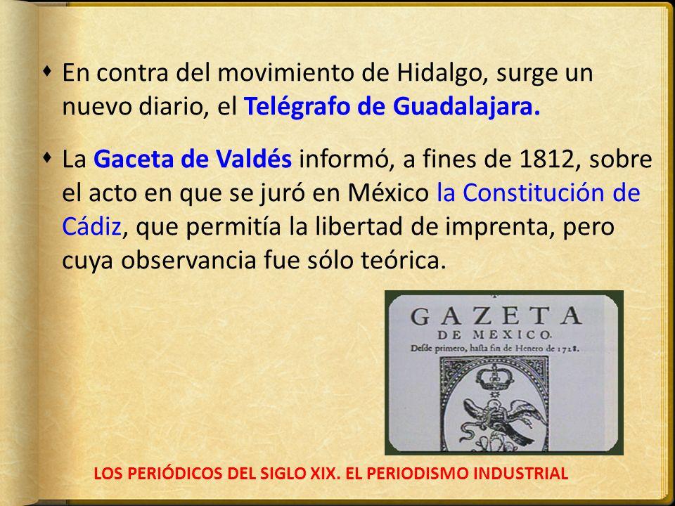 LOS PERIÓDICOS DEL SIGLO XIX. EL PERIODISMO INDUSTRIAL En contra del movimiento de Hidalgo, surge un nuevo diario, el Telégrafo de Guadalajara. La Gac