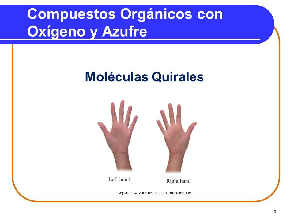 1 Moléculas Quirales Compuestos Orgánicos con Oxígeno y Azufre Copyright © 2009 by Pearson Education, Inc.