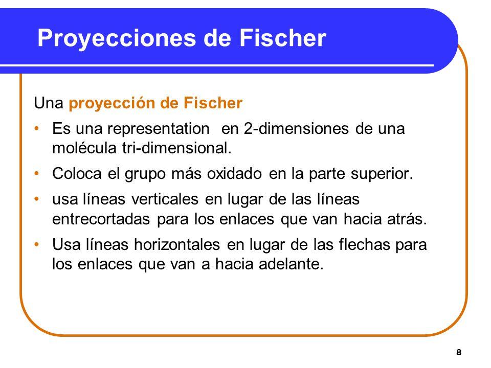 8 Proyecciones de Fischer Una proyección de Fischer Es una representation en 2-dimensiones de una molécula tri-dimensional. Coloca el grupo más oxidad