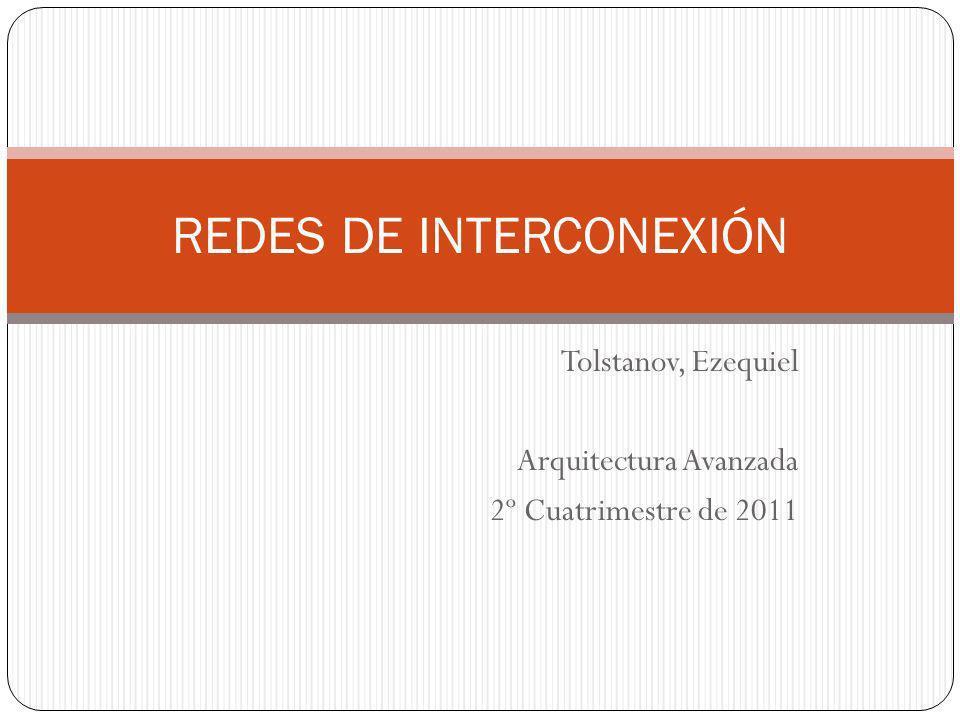 Tolstanov, Ezequiel Arquitectura Avanzada 2º Cuatrimestre de 2011 REDES DE INTERCONEXIÓN