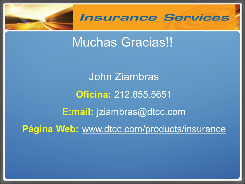 John Ziambras Oficina: 212.855.5651 E:mail: jziambras@dtcc.com Página Web: www.dtcc.com/products/insurance Muchas Gracias!!