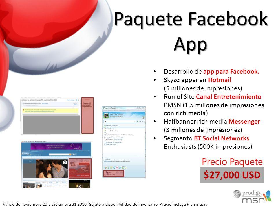 Paquete Facebook App Desarrollo de app para Facebook. Skyscrapper en Hotmail (5 millones de impresiones) Run of Site Canal Entretenimiento PMSN (1.5 m