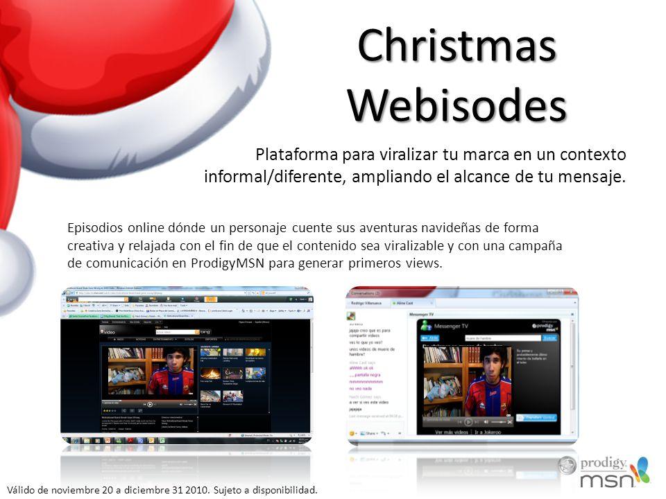 Christmas Webisodes Episodios online dónde un personaje cuente sus aventuras navideñas de forma creativa y relajada con el fin de que el contenido sea viralizable y con una campaña de comunicación en ProdigyMSN para generar primeros views.