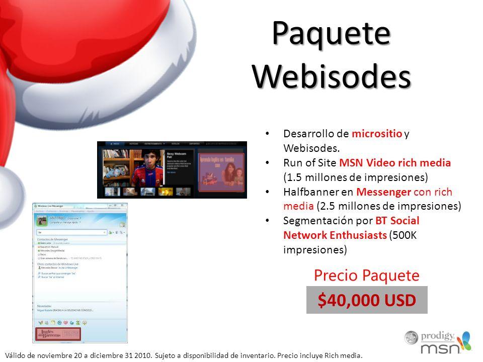 Paquete Webisodes Desarrollo de micrositio y Webisodes. Run of Site MSN Video rich media (1.5 millones de impresiones) Halfbanner en Messenger con ric