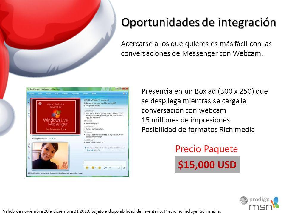 Oportunidades de integración Acercarse a los que quieres es más fácil con las conversaciones de Messenger con Webcam. Presencia en un Box ad (300 x 25