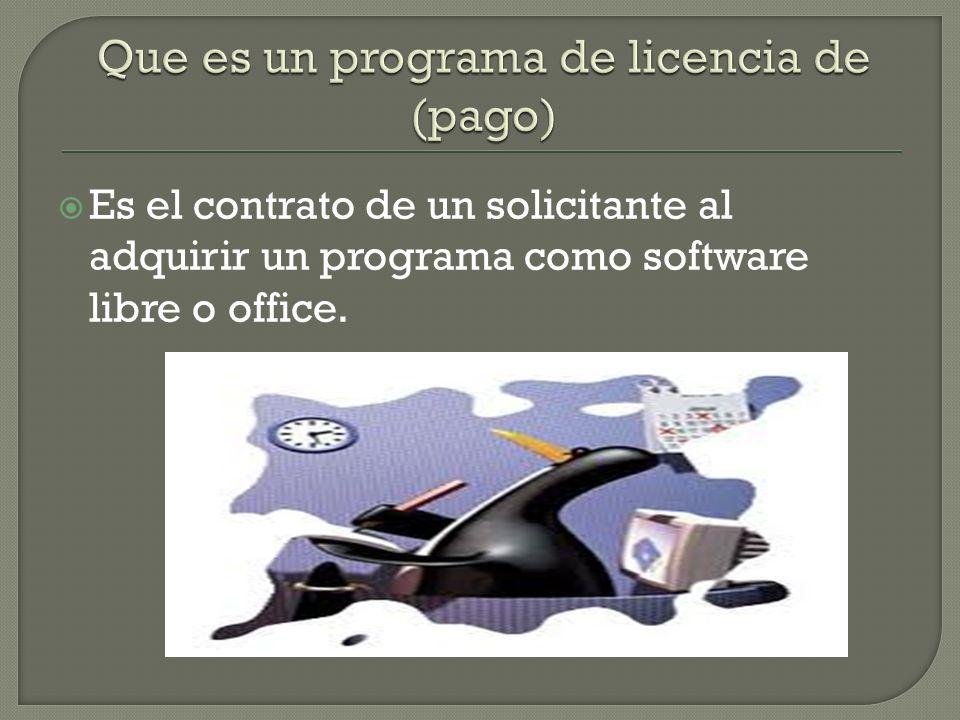 Es el contrato de un solicitante al adquirir un programa como software libre o office.