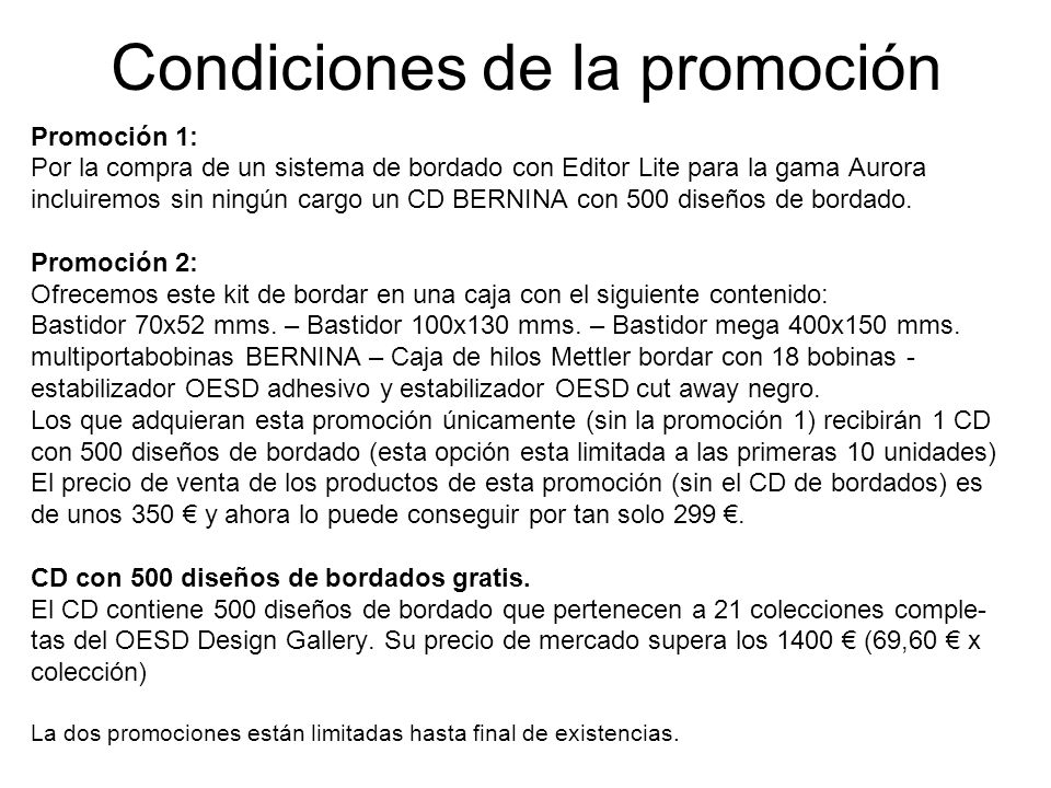 Condiciones de la promoción Promoción 1: Por la compra de un sistema de bordado con Editor Lite para la gama Aurora incluiremos sin ningún cargo un CD BERNINA con 500 diseños de bordado.