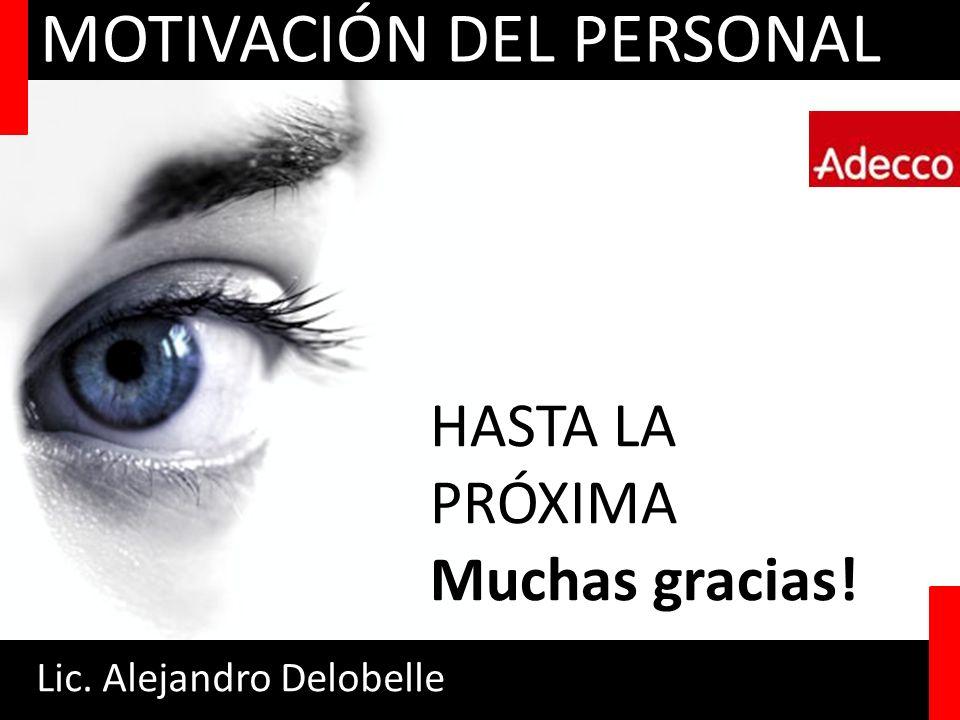 Lic. Alejandro Delobelle MOTIVACIÓN DEL PERSONAL HASTA LA PRÓXIMA Muchas gracias!
