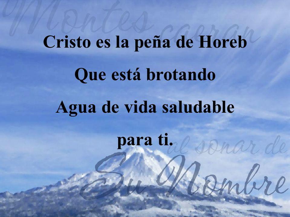 Cristo es la peña de Horeb Que está brotando Agua de vida saludable para ti.