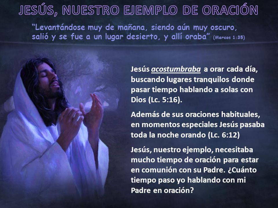 Levantándose muy de mañana, siendo aún muy oscuro, salió y se fue a un lugar desierto, y allí oraba (Marcos 1:35) Jesús acostumbraba a orar cada día,