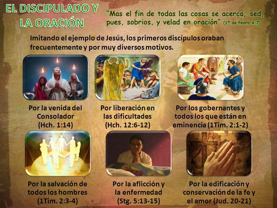 Imitando el ejemplo de Jesús, los primeros discípulos oraban frecuentemente y por muy diversos motivos. Por la venida del Consolador (Hch. 1:14) Por l