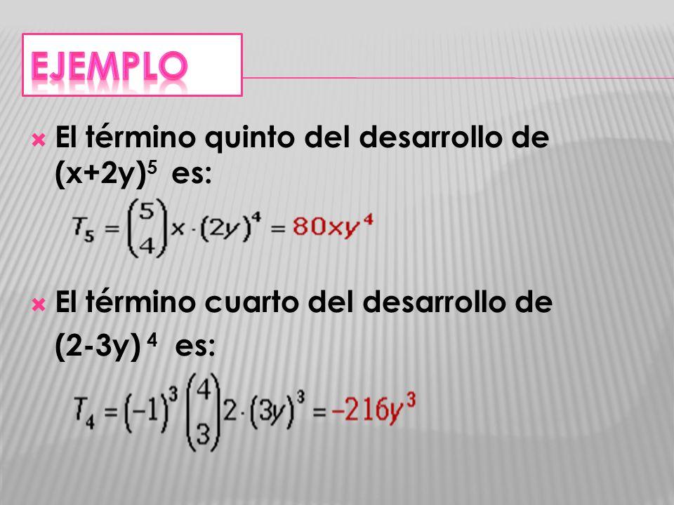El término quinto del desarrollo de (x+2y) 5 es: El término cuarto del desarrollo de (2-3y) 4 es: