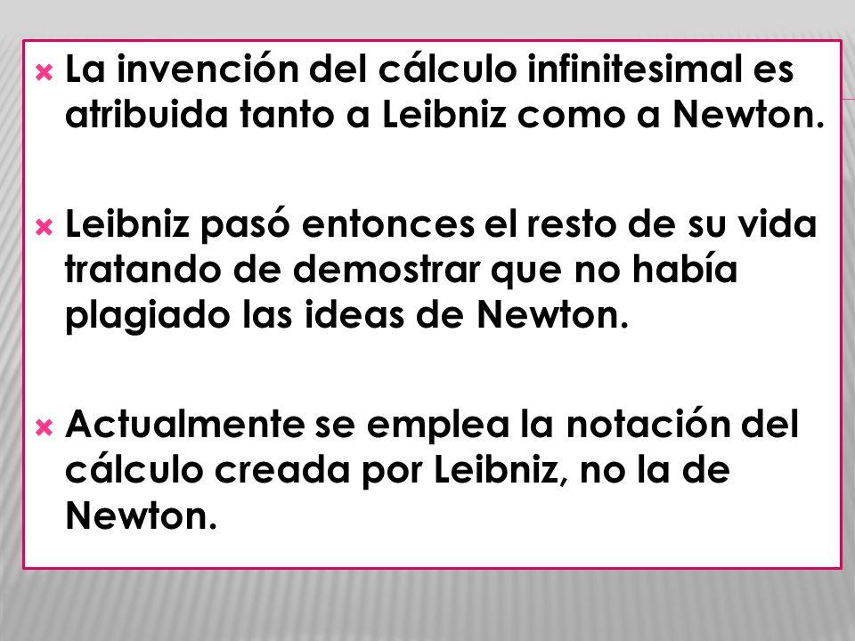 La invención del cálculo infinitesimal es atribuida tanto a Leibniz como a Newton. Leibniz pasó entonces el resto de su vida tratando de demostrar que