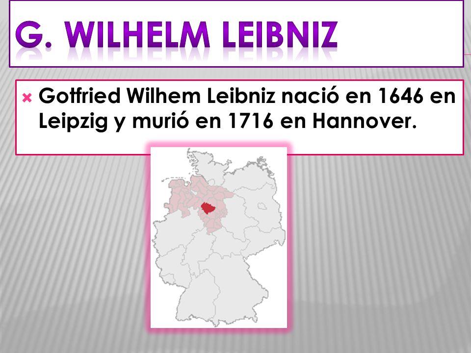 Gotfried Wilhem Leibniz nació en 1646 en Leipzig y murió en 1716 en Hannover.