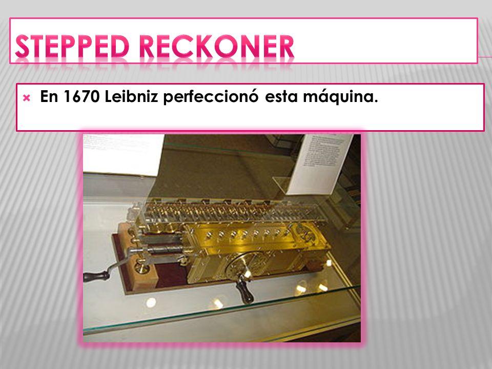 En 1670 Leibniz perfeccionó esta máquina.