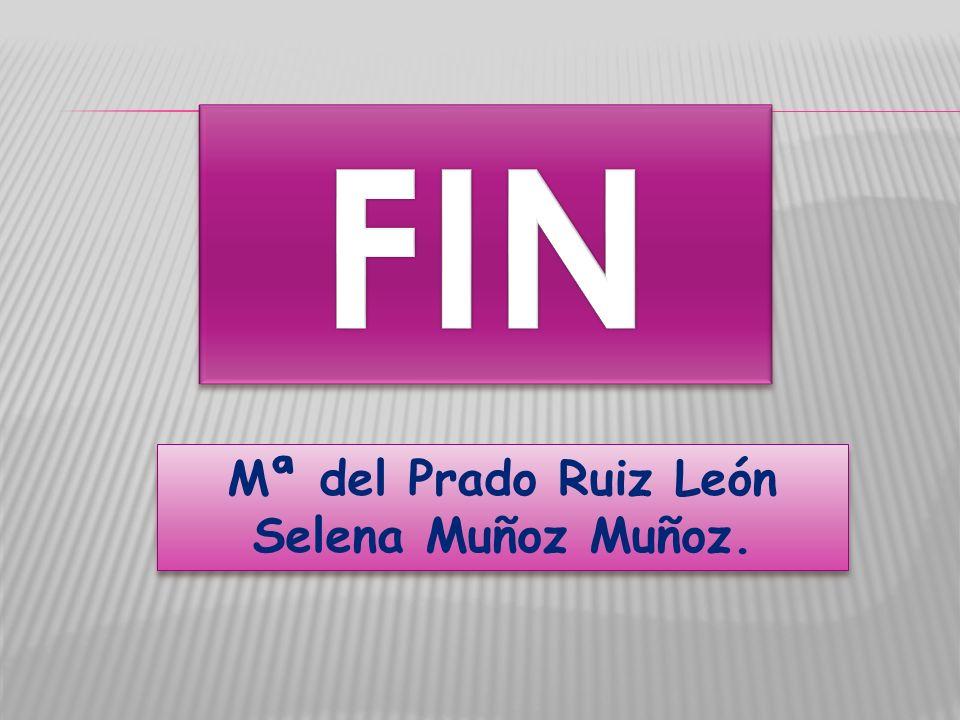 Mª del Prado Ruiz León Selena Muñoz Muñoz. Mª del Prado Ruiz León Selena Muñoz Muñoz.