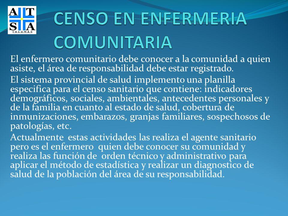 El enfermero comunitario debe conocer a la comunidad a quien asiste, el área de responsabilidad debe estar registrado. El sistema provincial de salud