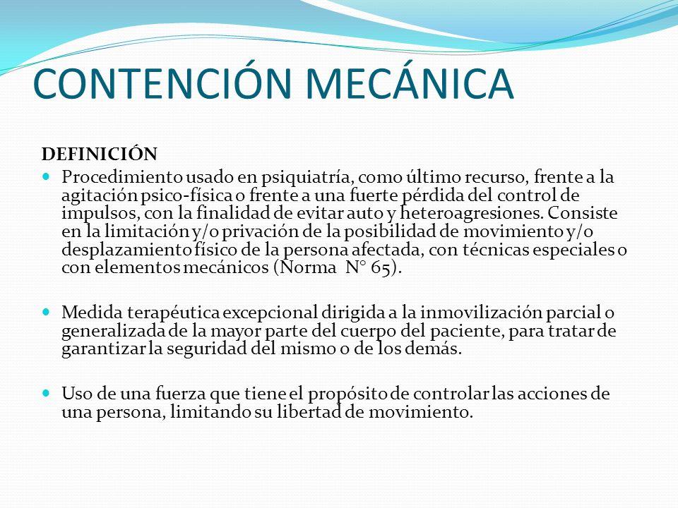 CONTENCIÓN MECÁNICA DEFINICIÓN Procedimiento usado en psiquiatría, como último recurso, frente a la agitación psico-física o frente a una fuerte pérdi