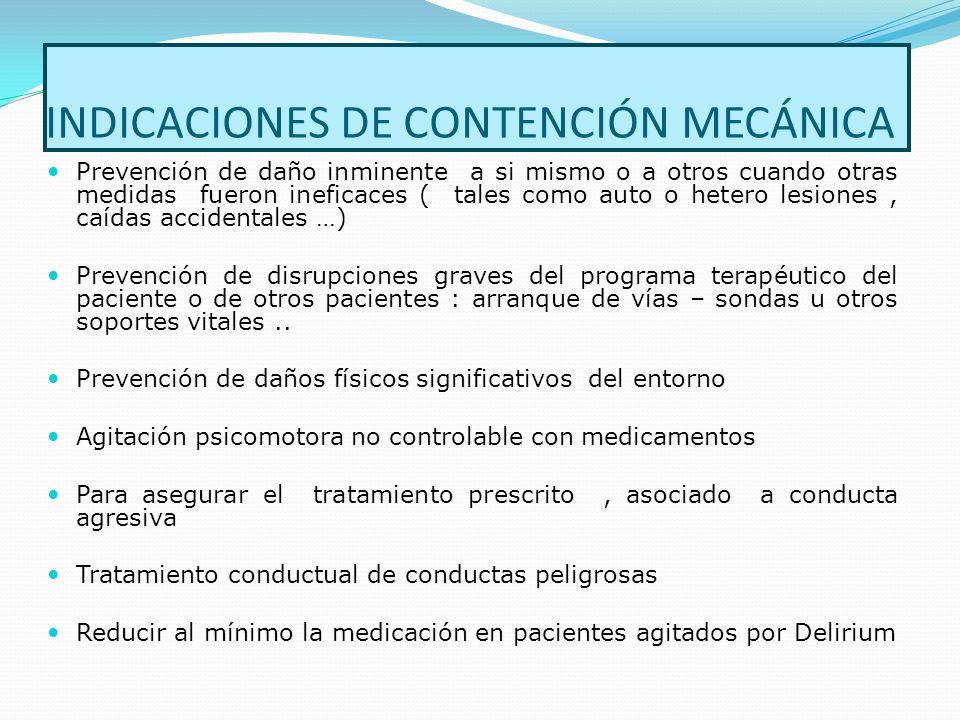 INDICACIONES DE CONTENCIÓN MECÁNICA Prevención de daño inminente a si mismo o a otros cuando otras medidas fueron ineficaces ( tales como auto o heter