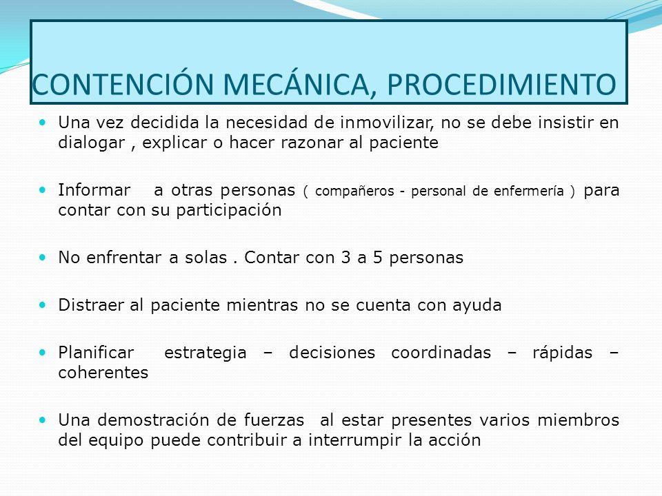 CONTENCIÓN MECÁNICA, PROCEDIMIENTO Una vez decidida la necesidad de inmovilizar, no se debe insistir en dialogar, explicar o hacer razonar al paciente