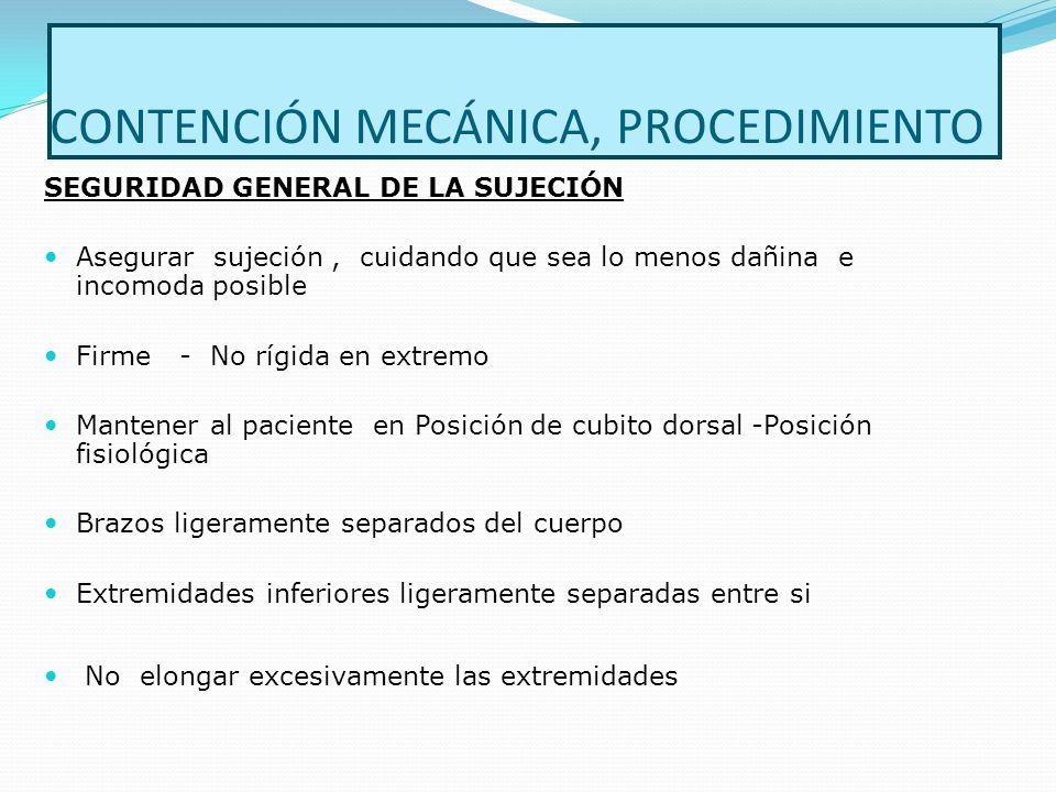 CONTENCIÓN MECÁNICA, PROCEDIMIENTO SEGURIDAD GENERAL DE LA SUJECIÓN Asegurar sujeción, cuidando que sea lo menos dañina e incomoda posible Firme - No