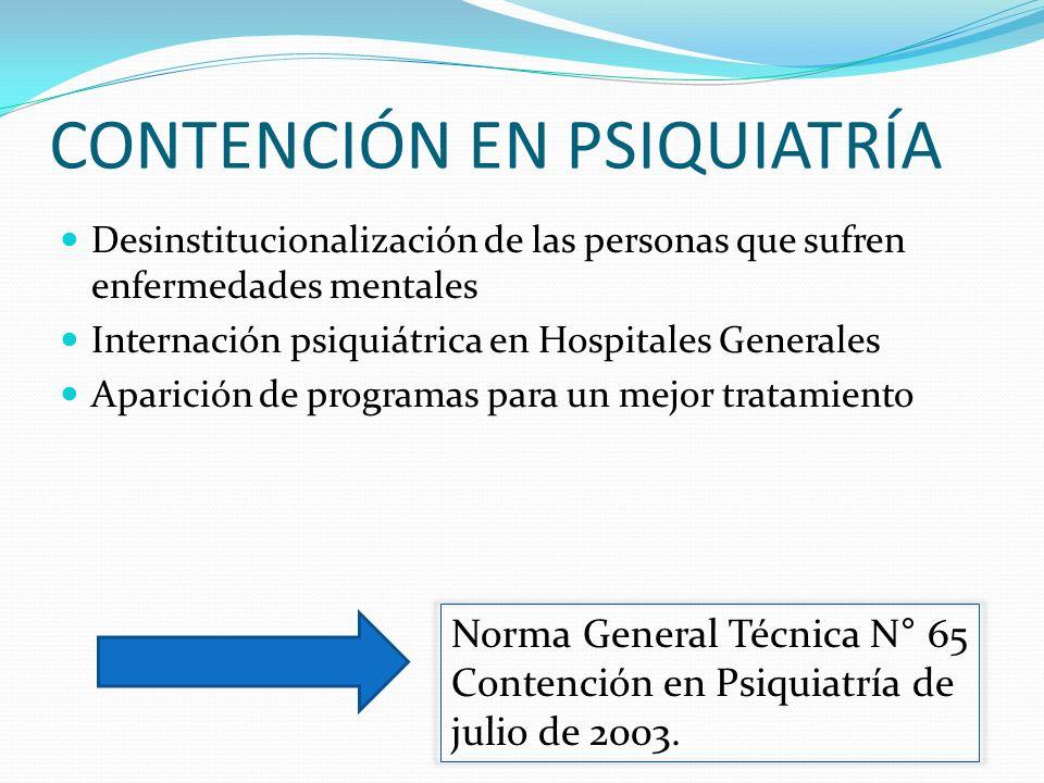 CONTENCIÓN EN PSIQUIATRÍA Desinstitucionalización de las personas que sufren enfermedades mentales Internación psiquiátrica en Hospitales Generales Ap