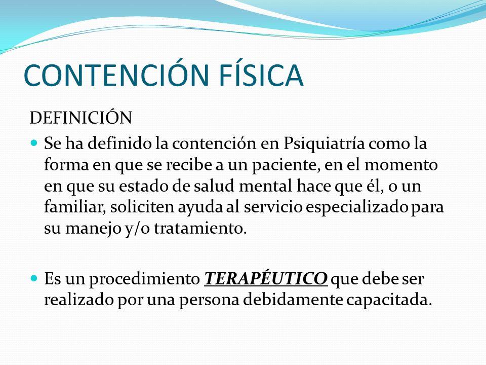 CONTENCIÓN FÍSICA DEFINICIÓN Se ha definido la contención en Psiquiatría como la forma en que se recibe a un paciente, en el momento en que su estado