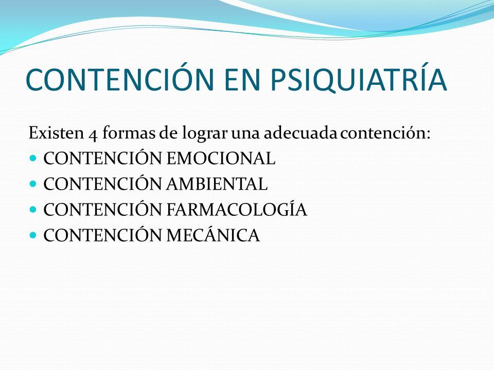 CONTENCIÓN EN PSIQUIATRÍA Existen 4 formas de lograr una adecuada contención: CONTENCIÓN EMOCIONAL CONTENCIÓN AMBIENTAL CONTENCIÓN FARMACOLOGÍA CONTEN