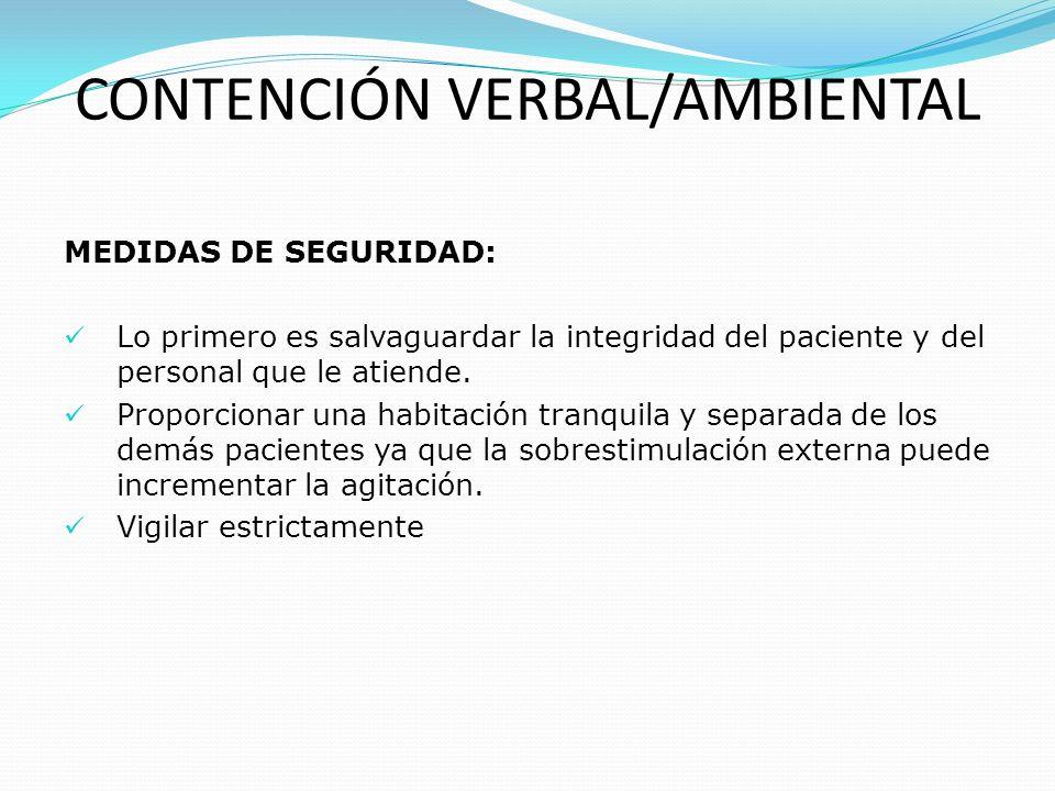 MEDIDAS DE SEGURIDAD: Lo primero es salvaguardar la integridad del paciente y del personal que le atiende. Proporcionar una habitación tranquila y sep