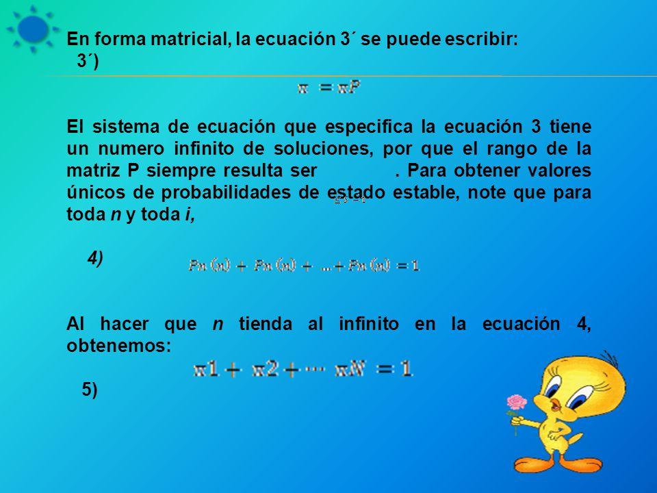 En forma matricial, la ecuación 3´ se puede escribir: 3´) El sistema de ecuación que especifica la ecuación 3 tiene un numero infinito de soluciones, por que el rango de la matriz P siempre resulta ser.